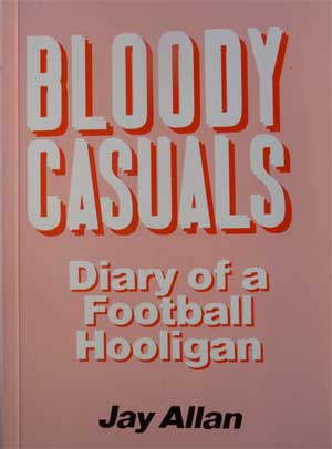 Bloody Casuals - Diary of a Football Hooligan