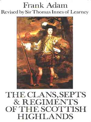 Frank Adam's The Clans, Septs and Regiments of the Scottish Highlands